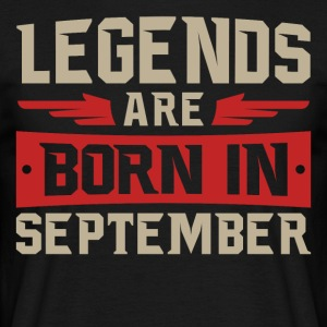 LEGENDS ARE BORN IN SEPTEMBER - Männer T-Shirt