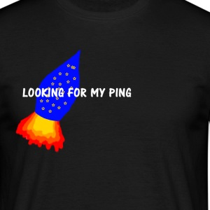 LOOKING FOR MY PING - Männer T-Shirt