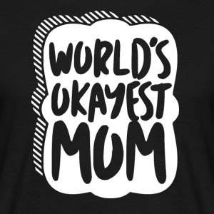 Worlds Okayest Mom - MOM - Men's T-Shirt