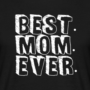BEST MOM EVER - MothersDay - Men's T-Shirt
