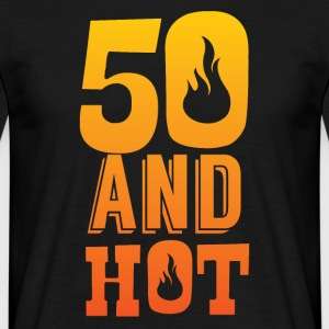 50th birthday: 50 and Hot! - Men's T-Shirt
