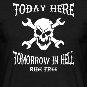 Today here, tomorrow in hell - Men's T-Shirt