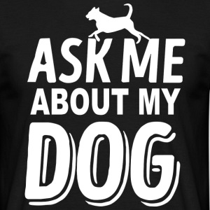Dog Design - Ask me about my dog - Men's T-Shirt