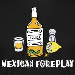 Mexicaanse Foreplay - Mannen T-shirt