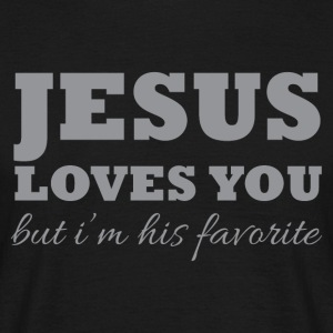 Jesus loves you but I'm his favorite - Men's T-Shirt