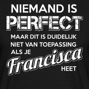 Niemand is perfect. Persoonlijk cadeau Francisca. - Mannen T-shirt