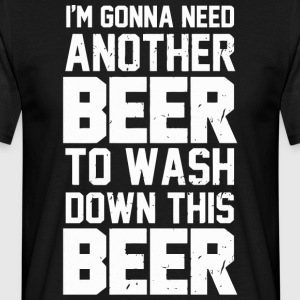 I'm gonna need another Beer - Men's T-Shirt