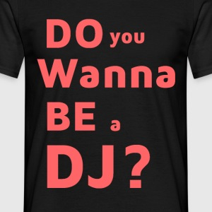 T-skjorte - Do You Wanna Be a DJ? - T-skjorte for menn