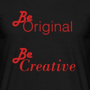 Be orignial, Be Creative Models - Men's T-Shirt