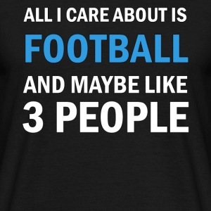 All I Care About Is Football And Maybe Like 3 - T-shirt herr