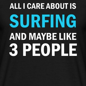 All I Care About Is Surfing And Maybe Like 3 - T-shirt herr