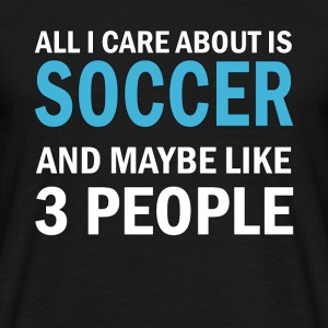All I Care About ice Soccer - Men's T-Shirt