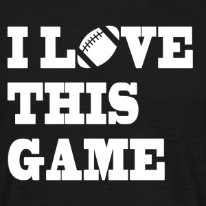 I LOVE THIS GAME - Mannen T-shirt