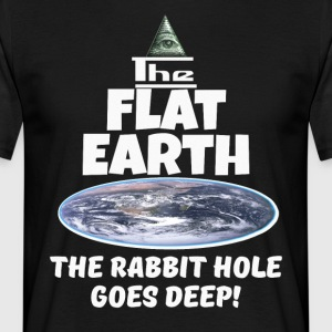 The Flat Earth conspiracy - rabbit hole goes deep - Men's T-Shirt