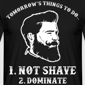 Things To Do ... Not Shave ... Dominate ... Beard Shirt - Men's T-Shirt