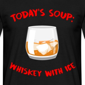 Whiskey - Today´s Soup: Whiskey with Ice - Männer T-Shirt