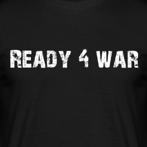Ready 4 War - Mannen T-shirt