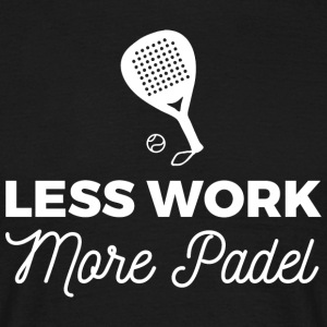 Less Work, more Padel - T-shirt Homme