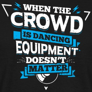DJ - WHEN THE CROWD IS DANCING - Men's T-Shirt