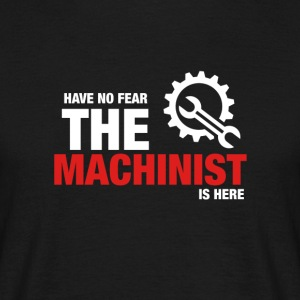 Har No Fear The Machinist Is Here - T-skjorte for menn