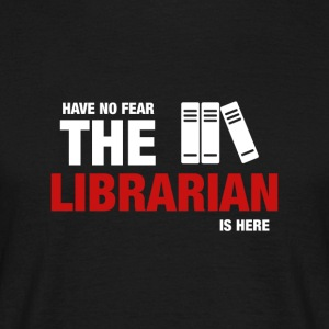 Have No Fear The Librarian Is Here - Men's T-Shirt