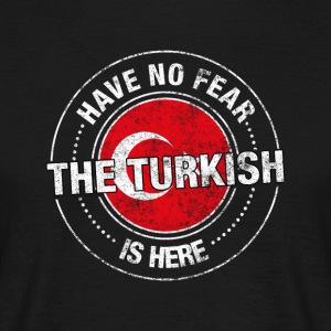 Have No Fear The Turkish Is Here - T-shirt herr