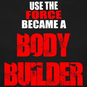 Use The FORCE Became a BODYBUILDER - Maglietta da uomo