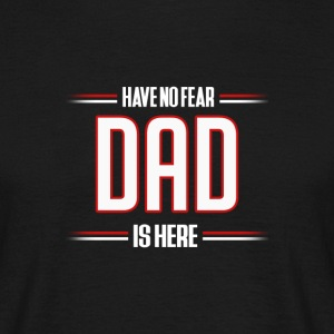 Have No Fear Dad is Here Funny Dad Shirt - Men's T-Shirt