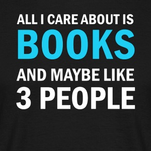 All I Care About Books ice and Maybe Like 3 People - Men's T-Shirt