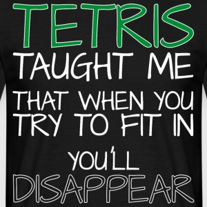 Tetris taught me that when you try to fit in... - Männer T-Shirt