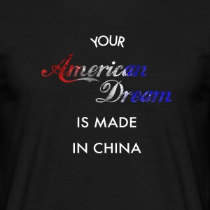 American Dream made in China - Männer T-Shirt