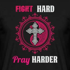 Fight Hard - Pray Harder - Männer T-Shirt