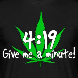 4:19 Give me a minute! - Men's T-Shirt
