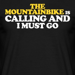 The MOUNTAIN IS CALLING AND I MUST GO - Men's T-Shirt