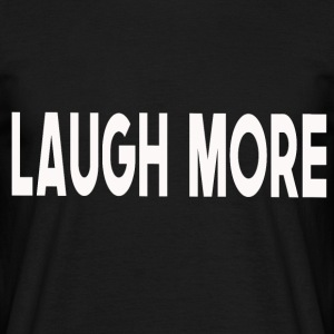 Laugh more - Männer T-Shirt