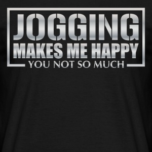 JOGGING makes me happy - you not so much - Männer T-Shirt