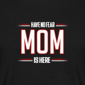 Have No Fear Mom is Here Funny Mom Shirt - Men's T-Shirt