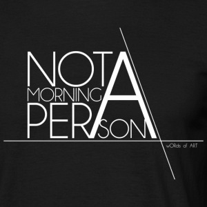 Not a Morning Person white - Men's T-Shirt