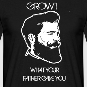 GROW WHAT YOUR FATHER GAVE YOU - Männer T-Shirt
