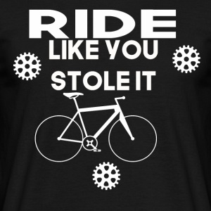 ride like you stole it - Männer T-Shirt
