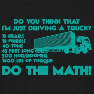 Trucker / Truck Driver: Do you think that i'm just - Men's T-Shirt