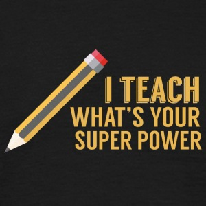 Teacher / school: I teach. What's your superpower? - Men's T-Shirt
