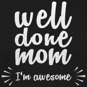 Well done mom - I'm awesome - Men's T-Shirt