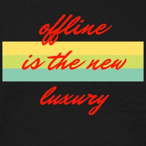 offline is the new luxury - Männer T-Shirt