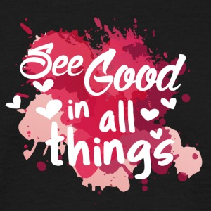 See good in all things - Männer T-Shirt