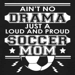 Moeder - Mom - No Drama Loud and Proud Mom Voetbal - Mannen T-shirt