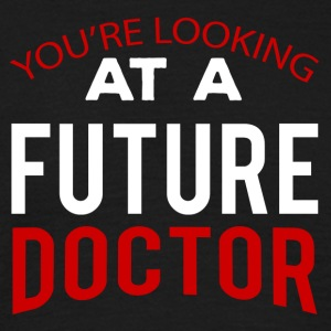 Doctor / Physician: You're Looking At A Future Doctor - Men's T-Shirt