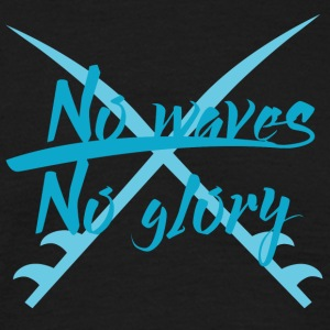 Surfer / Surfing: No Waves. No Glory. - Men's T-Shirt