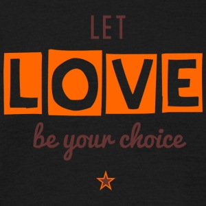 Let Love Be Your Choice - Men's T-Shirt