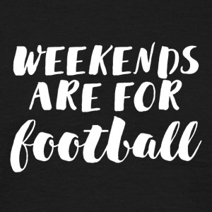 Football: Weekends are for football - Men's T-Shirt